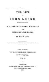 The Life of John Locke: With Extracts from His Correspondence, Journals, and Common-place Books, Volume 2
