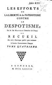 Les efforts de la liberté & du patriotisme contre le despotisme, du sr. de Maupeou chancelier de France, ou Recueil des écrits patriotiques publiés pour maintenir l'ancien gouvernement francais: Volume4