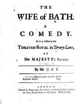 The Wife of Bath: A Comedy. As it is Acted at the Theatre-Royal in Drury-Lane, by Her Majesty's Servants