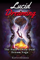 Lucid Dreaming   The Path of Non Dual Dream Yoga PDF