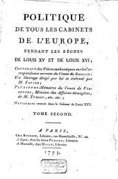 Politique de tous les cabinets de l'Europe, pendant les règnes de Louis XV et de Louis XVI;: Contenant des pièces authentiques sur la correspondance secrette du comte de Broglie, Volume2