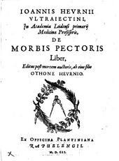 Joannis Heurnii De morbis pectoris liber: Volume 1