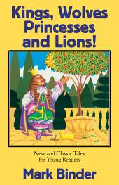 Kings, Wolves, Princesses and Lions: New and Classic Tales for Young Readers