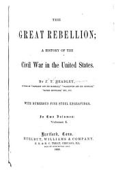 The Great Rebellion: A History of the Civil War in the United States, Volume 1