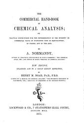 The Commercial Hand-book of Chemical Analysis: Or, Practical Instructions for the Determination of the Intrinsic Or Commercial Value of Substances Used in Manufactures, in Trades, and in the Arts