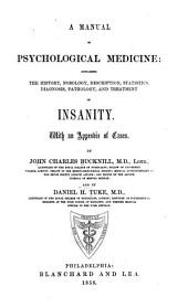 A Manual of Psychological Medicine: Containing the History, Nosology, Description, Statistics, Diagnosis, Pathology, and Treatment of Insanity, with an Appendix of Cases