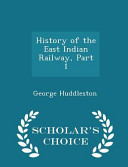 History of the East Indian Railway, Part 1 - Scholar's Choice Edition