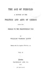 The Age of Pericles: A History of the Politics and Arts of Greece from the Persian to the Peloponnesian War, Volume 2