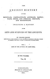 The Ancient History of the Egyptians, Carthaginians, Assyrians, Babylonians, Medes and Persians, Grecians, and Macedonians: Including a History of the Arts and Sciences of the Ancients