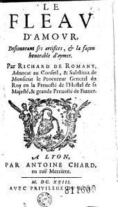 Le Fléau d'Amour, descouurant ses artifices, et la façon honorable d'aymer Par Richard de Romany..., (Vers de la Brottiere, A. Goudon)