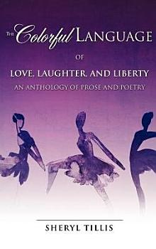 The Colorful Language of Love  Laughter  and Liberty PDF
