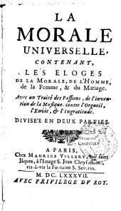 La Morale universelle, contenant les éloges de la morale, de l'homme, de la femme, et du mariage...: Volume1