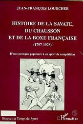 HISTOIRE DE LA SAVATE, DU CHAUSSON ET DE LA BOXE FRANCAISE (1797-1978): D'une pratique populaire à un sport de compétition