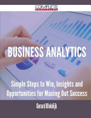 Business Analytics - Simple Steps to Win, Insights and Opportunities for Maxing Out Success