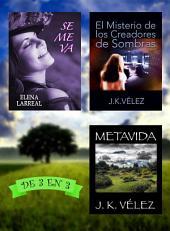 Se me va + El Misterio de los Creadores de Sombras + Metavida: De 3 en 3