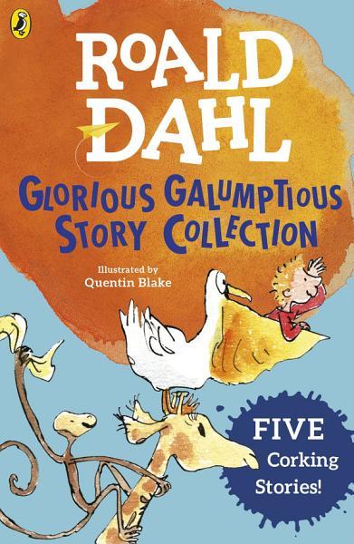Roald Dahl s Glorious Galumptious Story Collection