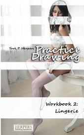 Practice Drawing - Workbook 2: Lingerie