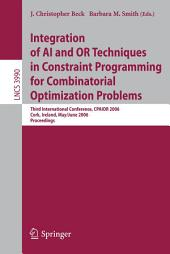 Integration of AI and OR Techniques in Constraint Programming for Combinatorial Optimization Problems: Third International Conference, CPAIOR 2006, Cork, Ireland, May 31 - June 2, 2006, Proceedings