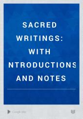 Sacred Writings: With Introductions and Notes
