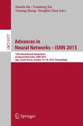 Advances in Neural Networks – ISNN 2015: 12th International Symposium on Neural Networks, ISNN 2015, Jeju, South Korea, October 15-18, 2015, Proceedings