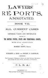 Lawyers' Reports Annotated: Book 7
