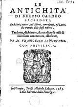 Le Antichità di Beroso Caldeo ... et d'altri scrittori, cosi Hebrei, come Greci, & Latini, che trattano delle stesse materie