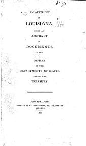 An account of Louisiana: being an abstract of documents, in the offices of the Departments of State and of the Treasury