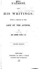 D'Aubigne, and His Writings :#cwith a Sketch of the Life of the Author, by Rev. Robert Baird