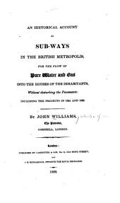 An Historical Account of Sub-ways in the British Metropolis: For the Flow of Pure Water and Gas Into the Houses of the Inhabitants, Without Disturbing the Pavements: Including the Projects in 1824 and 1825