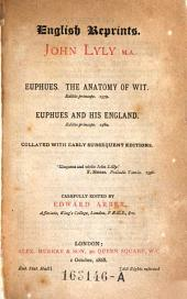 Euphues. The Anatomy of Wit. Ed. I. 1579. Euphues and His England, Editio Princeps 1580. Collated with Early Subsequent Editionscarefuly Ed. by Edward Arber