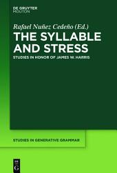 The Syllable and Stress: Studies in Honor of James W. Harris