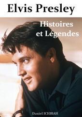 Elvis Presley, Histoires & Légendes : Biographie d'Elvis Presley