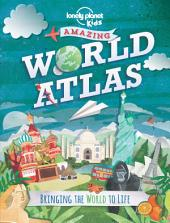 The Kids Amazing World Atlas: Bringing the World to Life