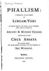 Phallism: A Description of the Worship of Lingam-yoni in Various Parts of the World, and in Different Ages, with an Account of Ancient & Modern Crosses, Particularly of the Crux Ansata, Or Handled Cross, and Other Symbols Connected with the Mysteries of Sex Worship