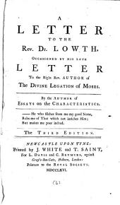 A Letter to the Rev. Dr. Lowth: Occasioned by His Late Letter to the Right Rev. Author of The Divine Legation of Moses. By the Author of Essays on the Characteristics, Volume 4