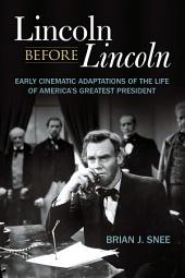 Lincoln before Lincoln: Early Cinematic Adaptations of the Life of America's Greatest President