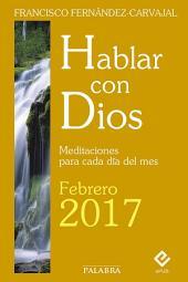 Hablar con Dios - Febrero 2017: Meditaciones para cada día del mes