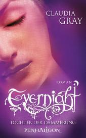 Evernight - Tochter der Dämmerung: Roman
