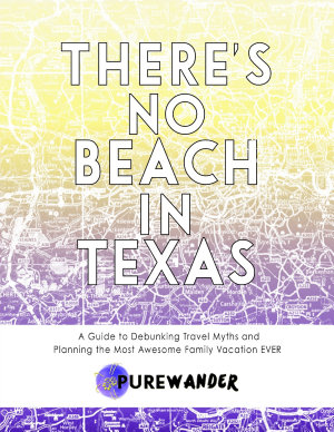 There s No Beach In Texas  A Guide to Debunking Travel Myths and Planning the Most Awesome Family Vacation EVER