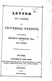 A Letter to a friend on Universal Pardon as advanced by T. Erskine, Esq. and others
