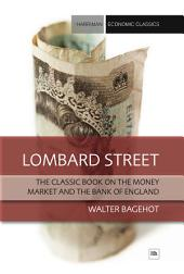 Lombard Street: The classic book on the money market and the Bank of England