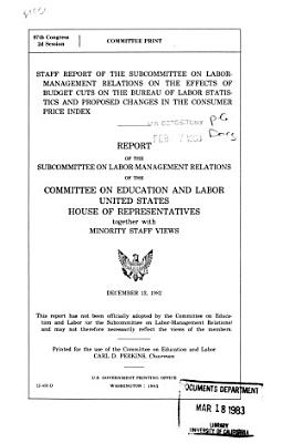 Staff Report of the Subcommittee on Labor Management Relations on the Effects of Budget Cuts on the Bureau of Labor Statistics and Proposed Changes in the Consumer Price Index PDF