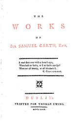 The Works of Sir Samuel Garth, Knt..