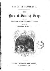 The Book of Scottish Songs from the Sixteenth to the Nineteenth Century Edited by Charles Mackay PDF
