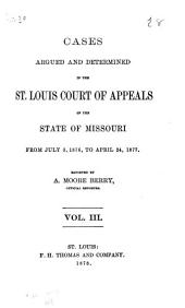Cases Argued and Determined in the St. Louis Court of Appeals of the State of Missouri: Volume 3