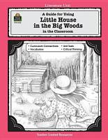 A Guide for Using Little House in the Big Woods in the Classroom PDF