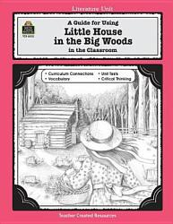 A Guide For Using Little House In The Big Woods In The Classroom Book PDF