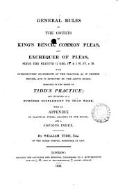 General Rules of the Courts of King's Bench, Common Pleas, and Exchequer of Pleas: Since the Statute 11 Geo. IV & 1 W. IV C. 70 : with Introductory Statements of the Practice, as it Existed Before, and is Affected by the Above Rules ...