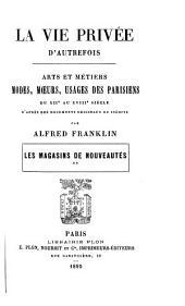 La vie privée d'autrefois: arts et métiers, modes, moeurs, usages des Parisiens du XII au XVIII siècle, Volume2