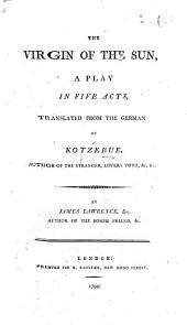 The Virgin of the Sun, a Play in Five Acts, Translated ... by James Lawrence